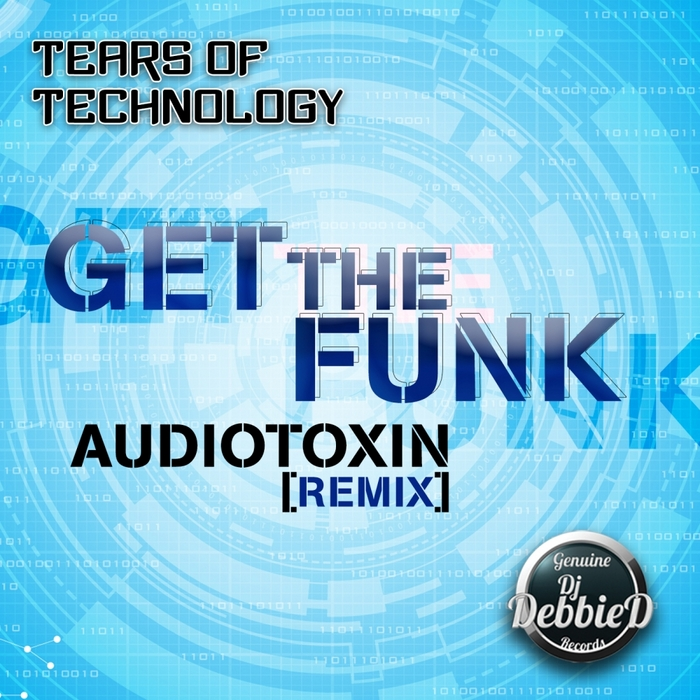 TEARS OF TECHNOLOGY - Get The Funk (Audio Toxin Remix)