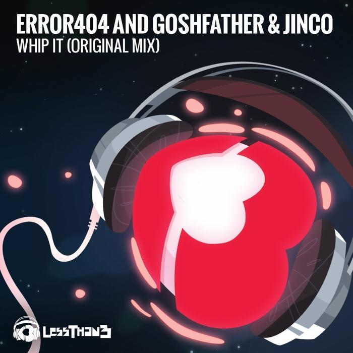 ERROR404/GOSHFATHER/JINCO - Whip It