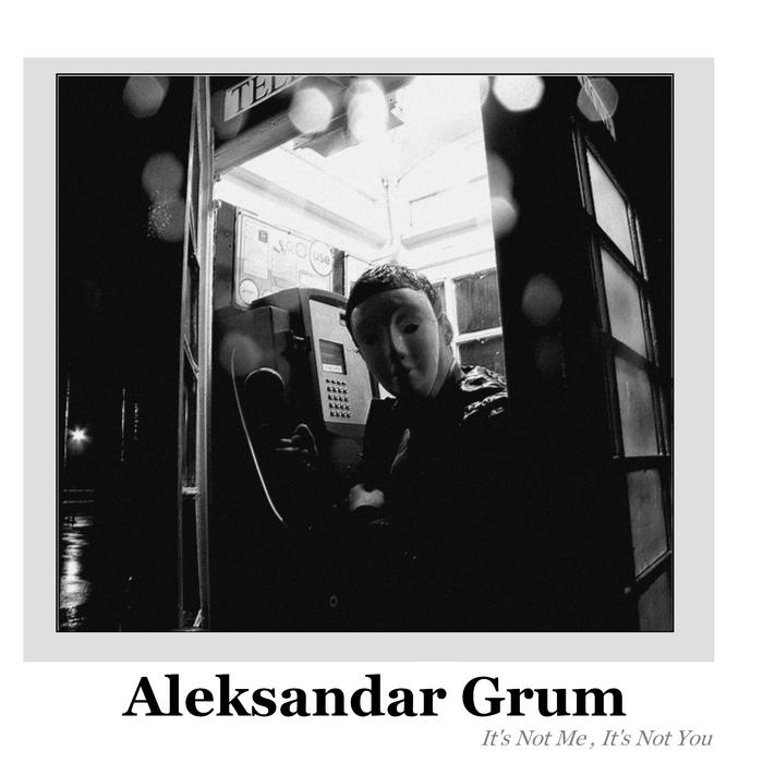 GRUM, Aleksandar - It's Not Me, It's Not You