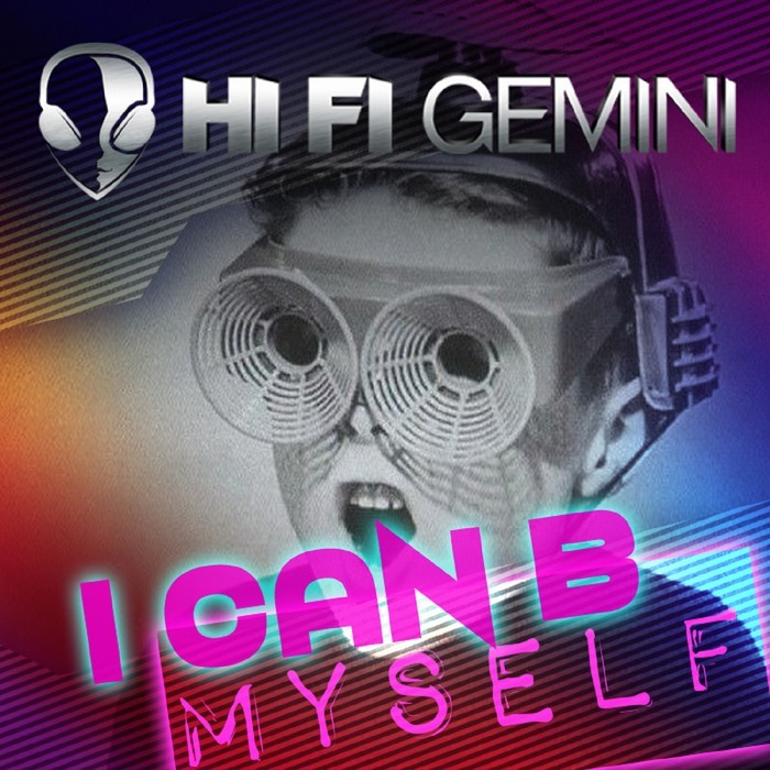 HI FI GEMINI - I Can B Myself