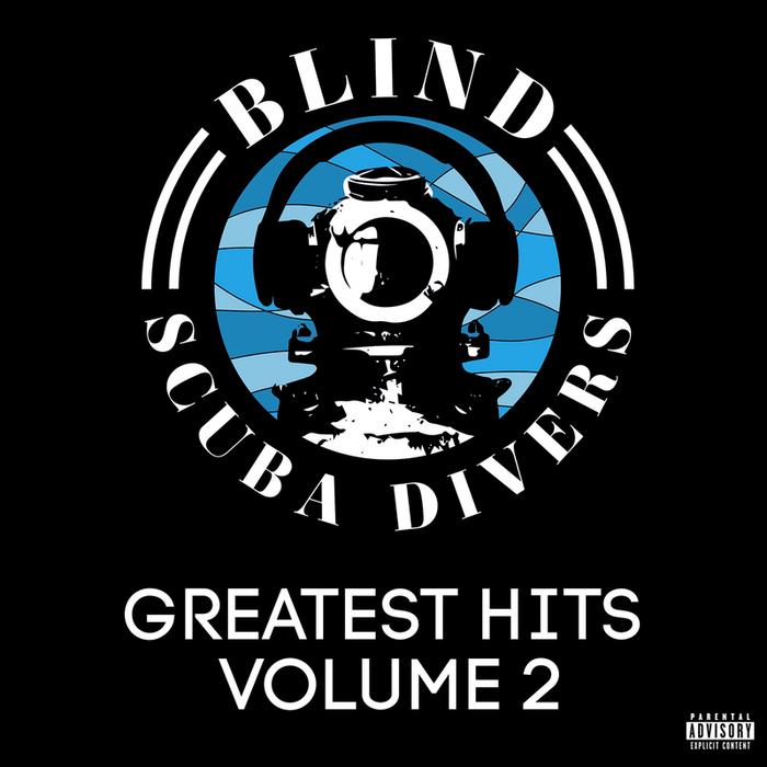 BLIND SCUBA DIVERS - Greatest Hits Volume 2 (Explicit)
