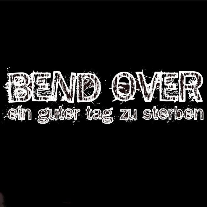 BEND OVER - Ein Guter Tag Zu Sterben (Classic Edition)