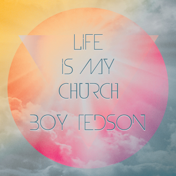 BOY TEDSON - Life Is My Church