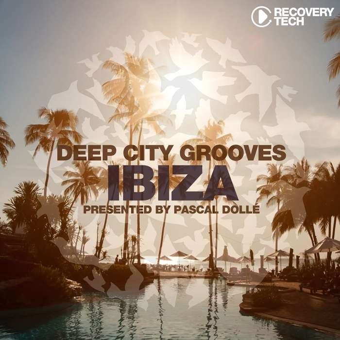 VARIOUS - Deep City Grooves Ibiza (Presented By Pascal Dolle)