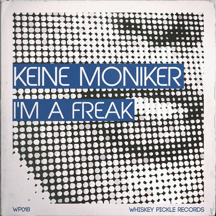 KEINE MONIKER - I'm A Freak (remixes)