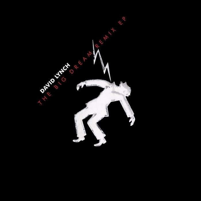 DAVID LYNCH - The Big Dream Remix EP (EP)