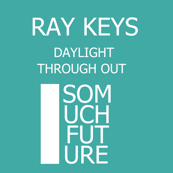 KEYS, Ray - Daylight/Through Out