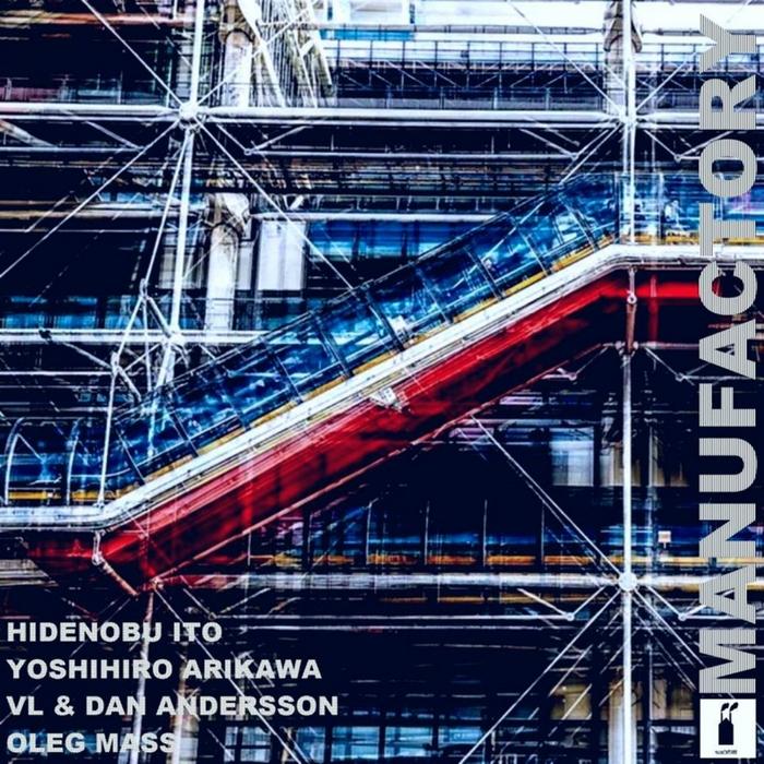 HIDENOBU ITO/YOSHIHIRO ARIKAWA/OLEG MASS/VL & DAN ANDERSSON - Manufactory 1