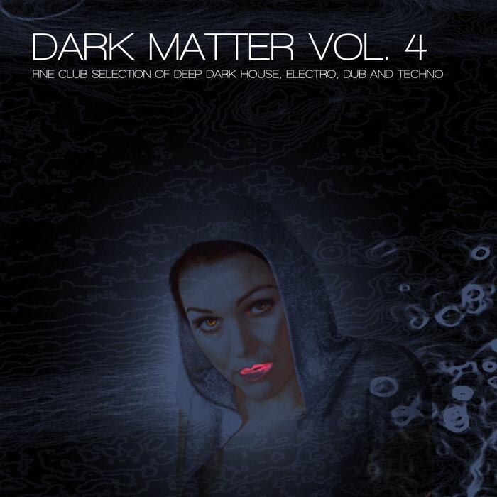 VARIOUS - Dark Matter Vol 4 - Fine Club Selection Of Deep Dark House, Electro, Dub & Techno