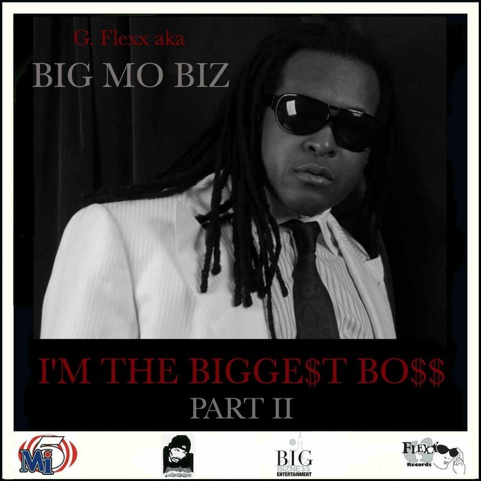 G FLEXX aka BIG MO BIZ - I'm The Bigge$t Bo$$ Pt 2