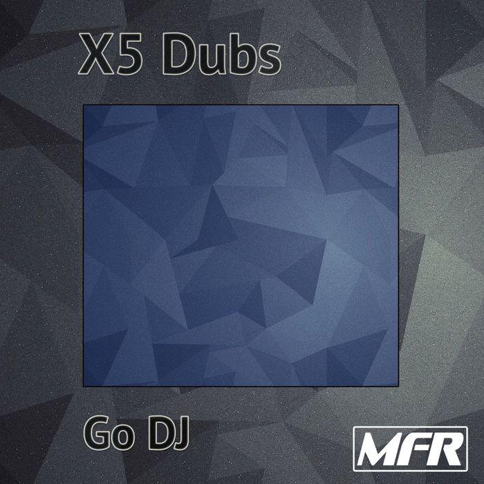 X5 DUBS - Go DJ
