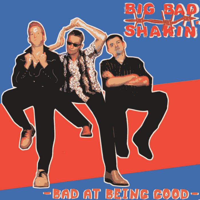 BIG BAD SHAKIN' - Bad At Being Good