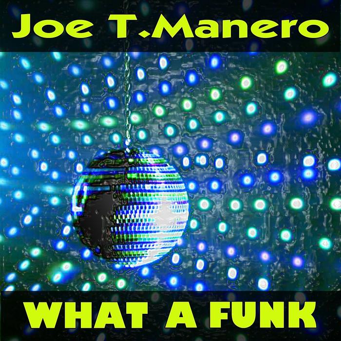 T MANERO, Joe - What A Funk