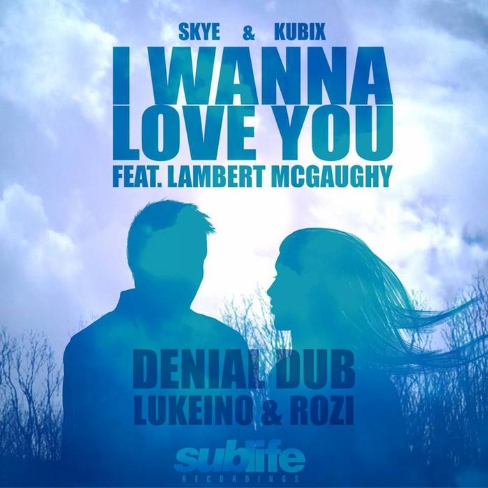 SKYE & KUBIX feat LAMBERT MCGAUGHY/LUKEINO & ROZI - I Wanna Love You