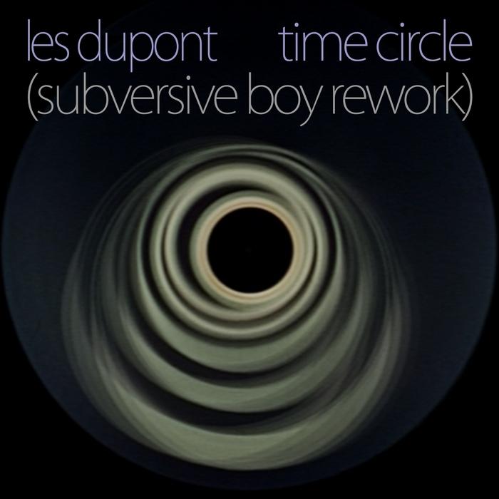 LES DUPONT - Time Circle (Subversive Boy Rework)