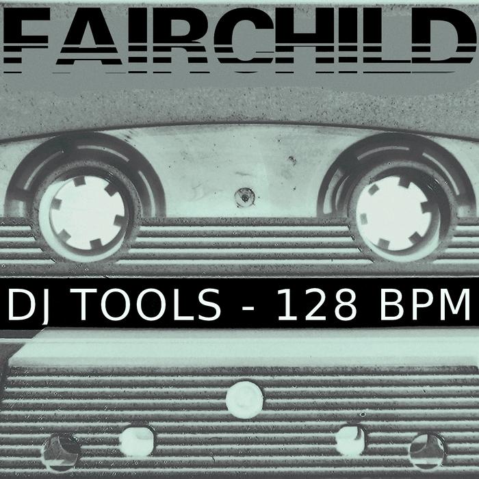 FAIRCHILD - 128 BPM Loops (Special DJ Tools Vol 3)