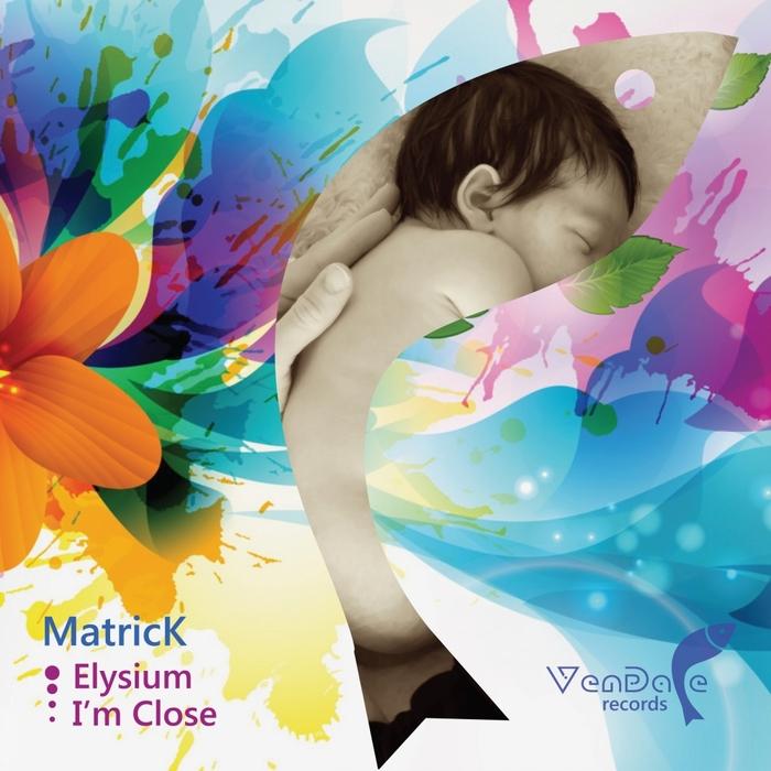 MATRICK - Elysium/I'm Close