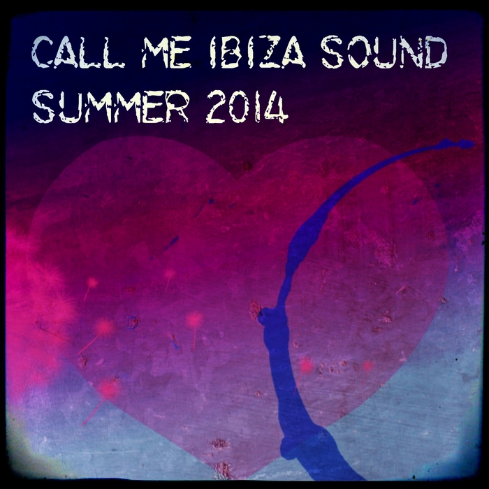 VARIOUS - Call Me Ibiza Sound Summer 2014: Only Dance Music Selection For DJs