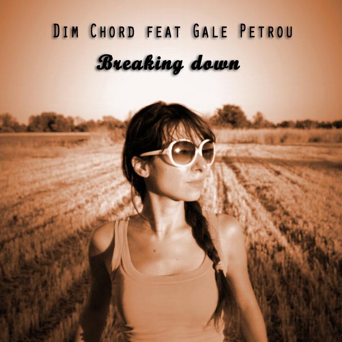 DIM CHORD FEAT GALE PETROU - Breaking Down