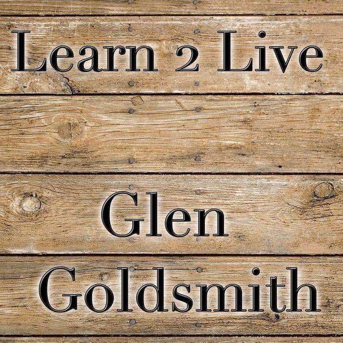 GOLDSMITH, Glen - Learn 2 Live