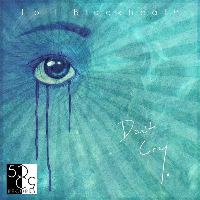 HOLT BLACKHEATH - Don't Cry