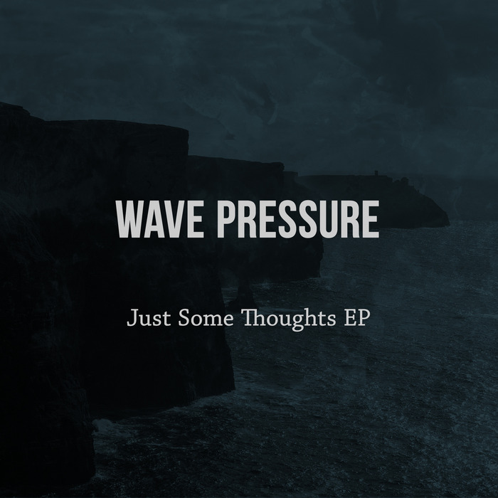 WAVE PRESSURE - Just Some Thoughts EP