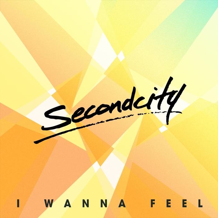SECONDCITY - I Wanna Feel