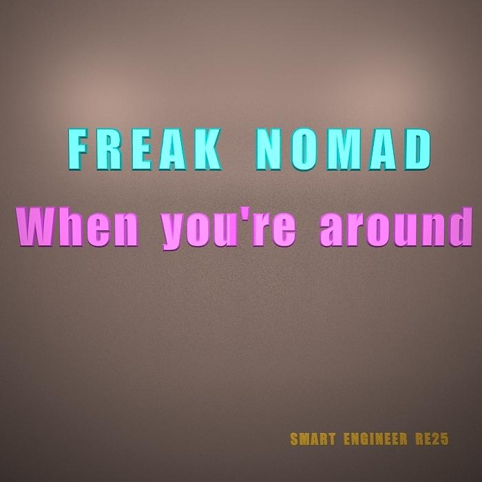 FREAK NOMAD - When You're Around