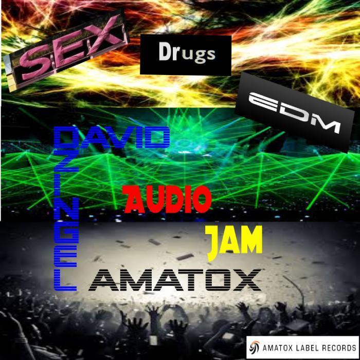 AMATOX/DAVID DZINGEL/AUDIO JAM - Sex Drugs & EDM