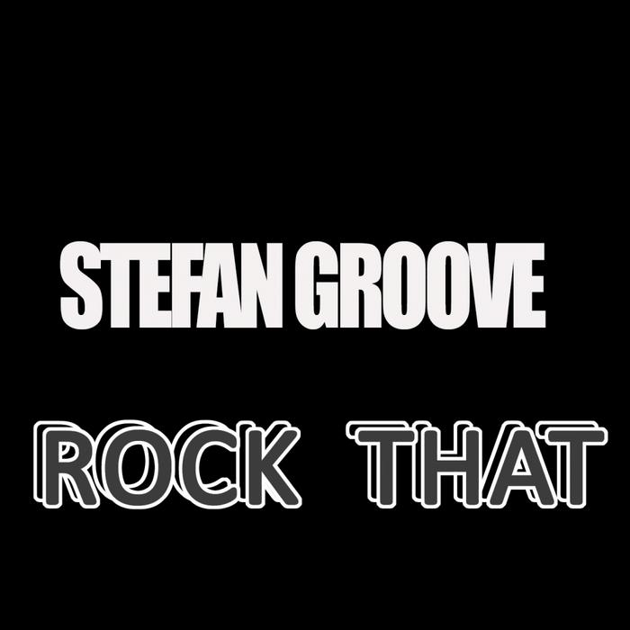 GROOVE, Stefan - Rock That (Stefan Groove Remix)