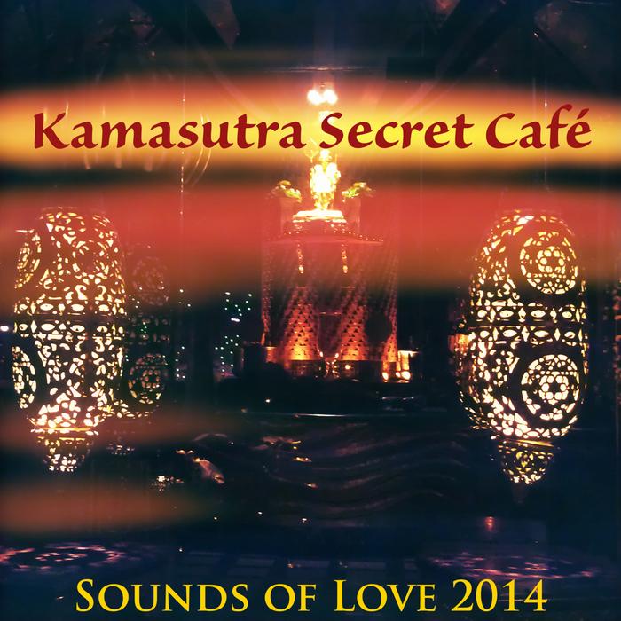 VARIOUS - Kamasutra Secret Cafe - Sounds Of Love 2014