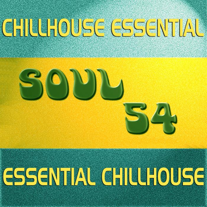 VARIOUS - Soul 54 Essential Chillhouse - Chillhouse Essential