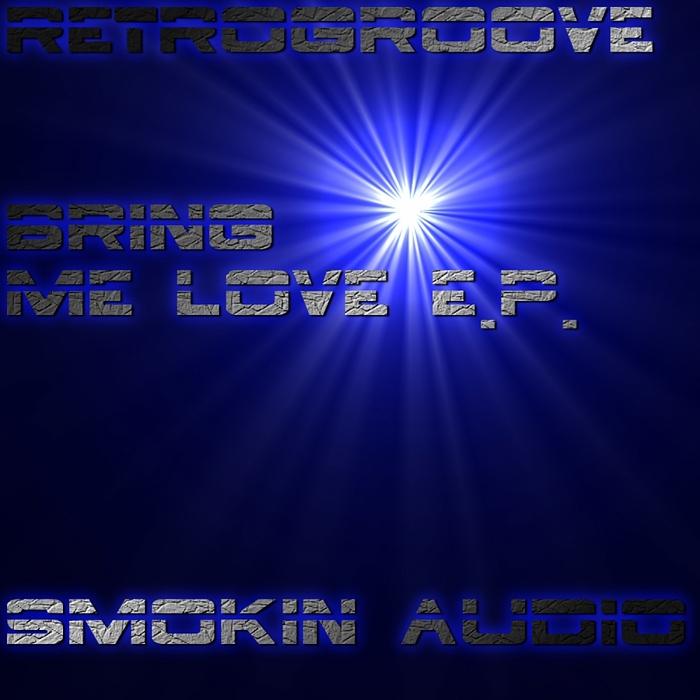 RETROGROOVE - Bring Me Love EP
