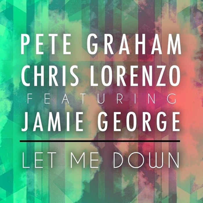 GRAHAM, Pete/CHRIS LORENZO/JAMIE GEORGE - Let Me Down