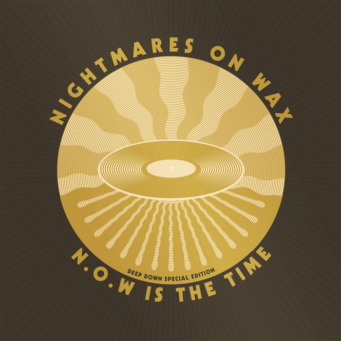 NIGHTMARES ON WAX - NOW Is The Time (Deep Down Edition)