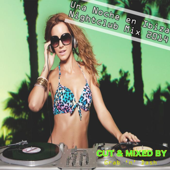 GRAB 'N' DASH - Una Noche En Ibiza: Nightclub Mix 2014