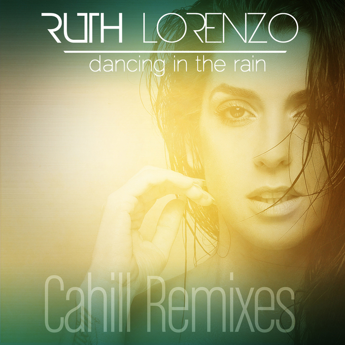 LORENZO, Ruth - Dancing In The Rain (Cahill remixes)