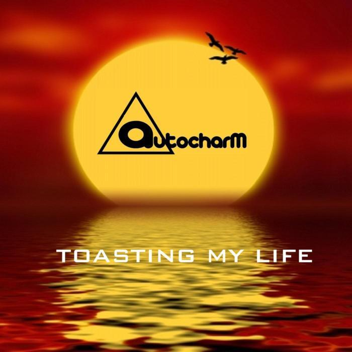 AUTOCHARM - Toasting My Life