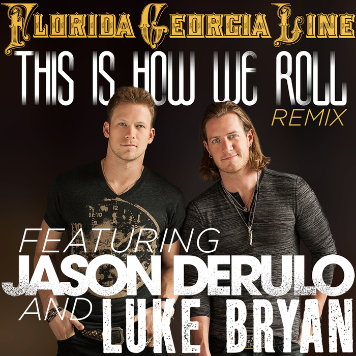 FLORIDA GEORGIA LINE feat JASON DERULO/LUKE BRYAN - This Is How We Roll (Remix)