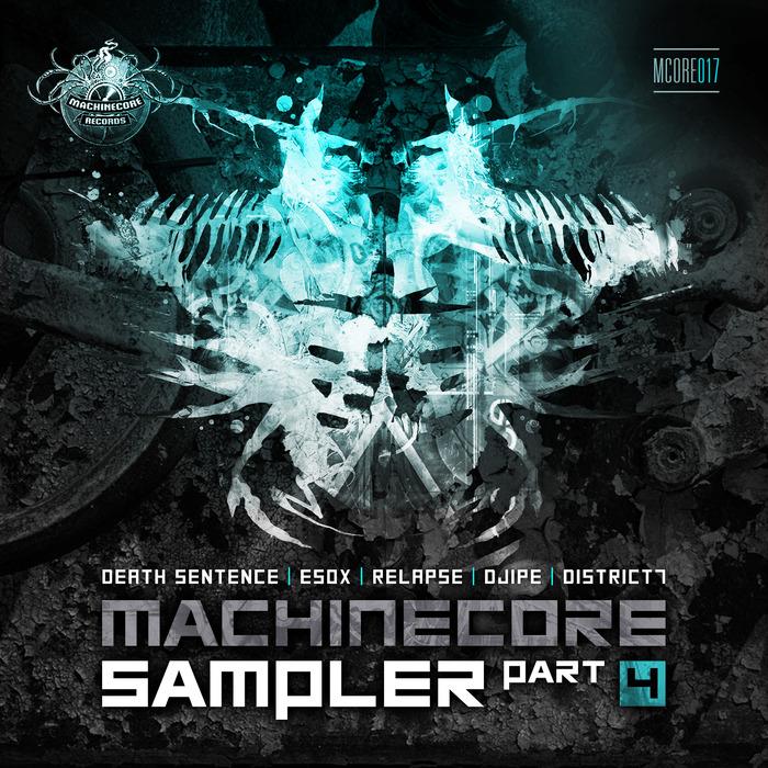 DEATH SENTENCE/ESOX/RELAPSE/DJIPE/DISTRICT7 - Machinecore Sampler Part 4