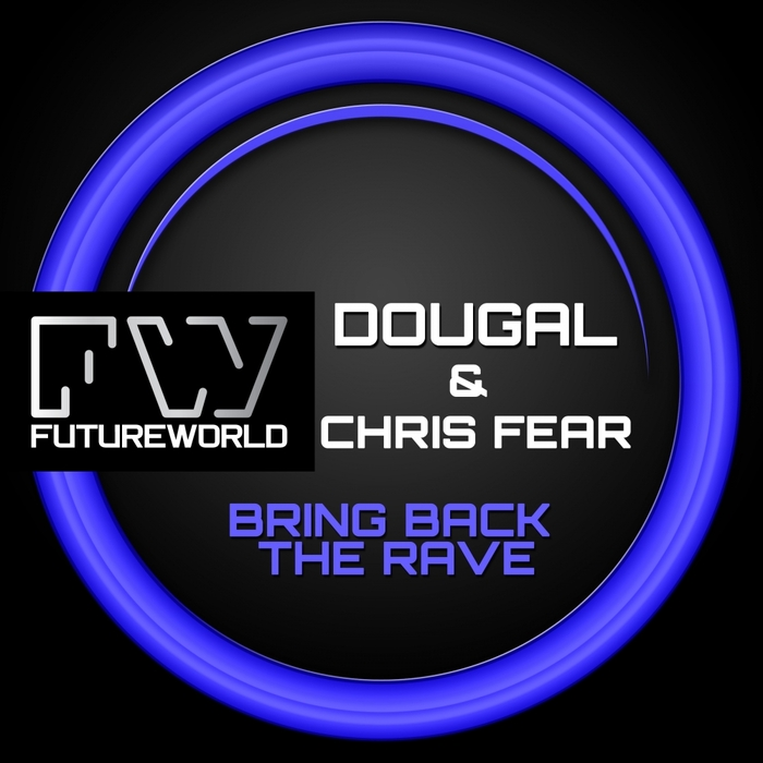 DOUGAL/CHRIS FEAR - Bring Back The Rave