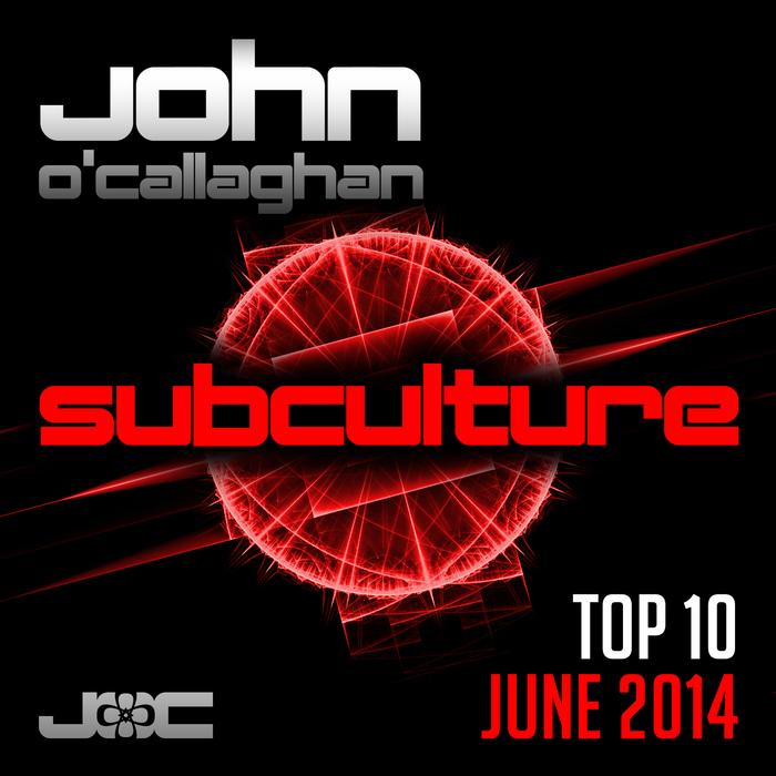 JOHN O'CALLAGHAN/VARIOUS - Subculture Top 10 June 2014