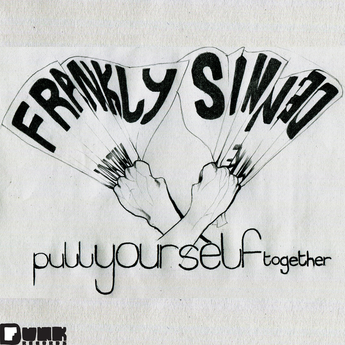 FRANKLY/DENNIS - Pull Yourself Together