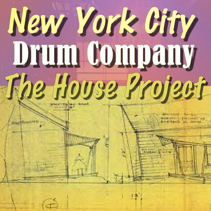 NEW YORK CITY DRUM COMPANY, The - The House Project