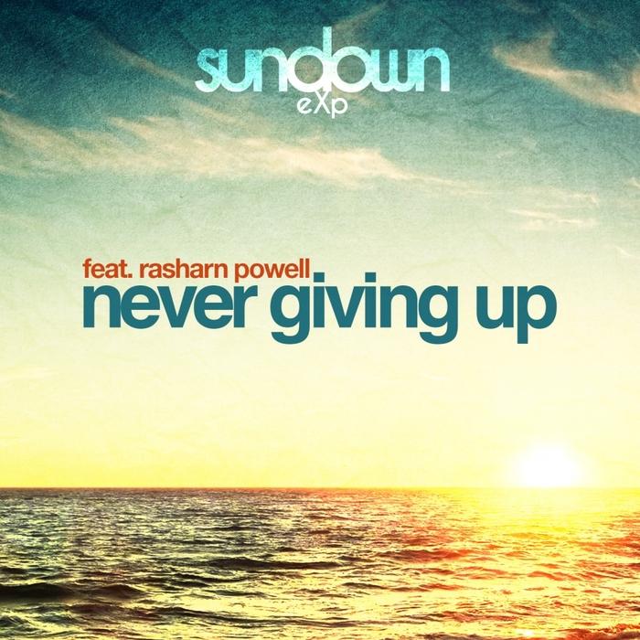 SUNDOWN EXP feat RASHARN POWELL - Never Giving Up (remixes)