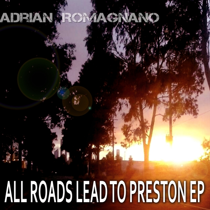ROMAGNANO, Adrian - All Roads Lead To Preston EP