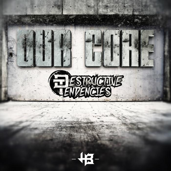 DESTRUCTIVE TENDENCIES - Our Core