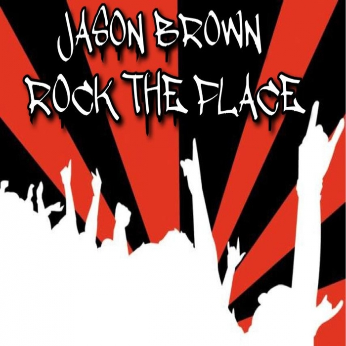 BROWN, Jason - Rock The Place