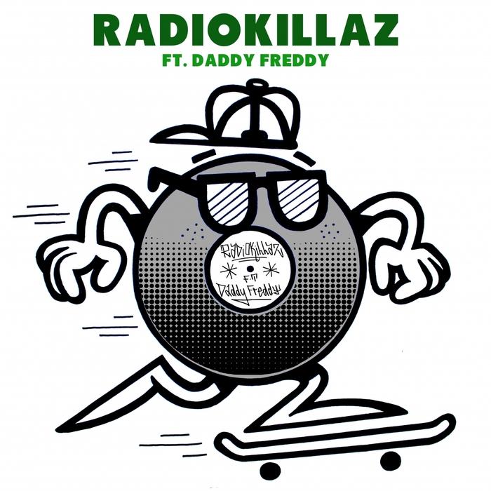 RADIOKILLAZ feat DADDY FREDDY - Girls Dem/I'm Dope