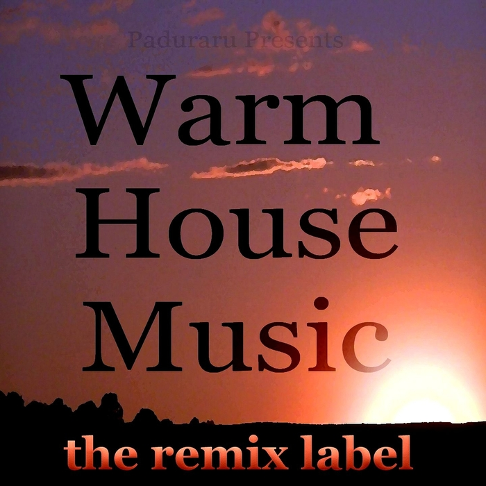 VARIOUS - Warm Housemusic: Organic Deephouse Meets Inspiring Proghouse (Best Ibiza To Miami Beach Tunes Compilation In Key G P Plus The Paduraru Megamix)